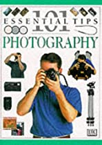 Photography (101 Essential Tips)