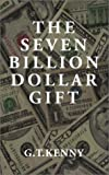 The Seven Billion Dollar Gift
