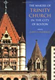 img - for The Makers of Trinity Church in the City of Boston book / textbook / text book