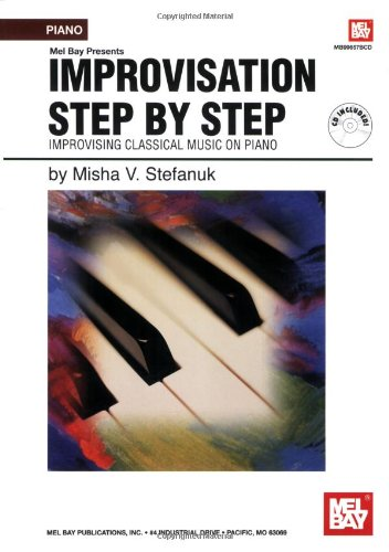 Mel Bay Presents Improvisation Step-By-Step Improvising Classical Music on Piano
