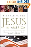 Jesus in America: Personal Savior, Cultural Hero, National Obsession
