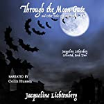 Through the Moon Gate and Other Tales of Vampirism: Jacqueline Lichtenberg Collected, Book Two | Jacqueline Lichtenberg