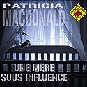 Une mère sous influence | Livre audio Auteur(s) : Patricia MacDonald Narrateur(s) : Muranyi Kovacs, José Heuzé