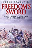 Freedom's Sword: Scotland's Wars of Independence (1570982473) by Peter Traquair