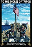 img - for To the Shores of Tripoli (Battles of the Marine Corps) (Volume 1) book / textbook / text book