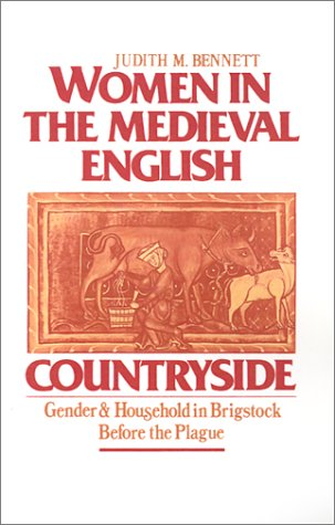 Women in the Medieval English Countryside: Gender and Household in Brigstock before the Plague, JUDITH M. BENNETT