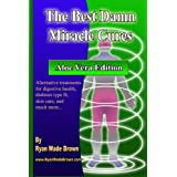 The Best Damn Miracle Cures - Aloe Vera Black & White Edition: Alternative Treatments For Digestive Health, Diabetes Type B, Skin Care, And Much More... ~ Ryan Wade Brown