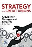 Strategy for Credit Unions: A guide for Management and Boards