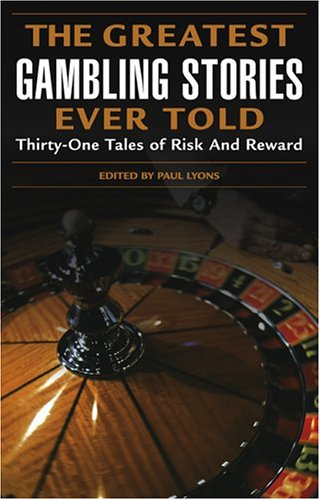 The Greatest Gambling Stories Ever Told: Thirty-One...
