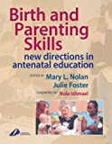Birth and Parenting Skills: New Directions in Antenatal Education, 1e
