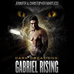 Dark Creations: Gabriel Rising, Part 1 and 2 | Jennifer Martucci,Christopher Martucci