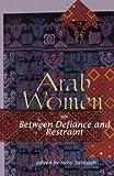 Arab Women: Between Defiance and Restraint
