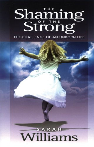 The Shaming of the the Strong: The Challenge of an Unborn Life, SARAH C. WILLIAMS