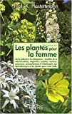 echange, troc Kurt Hostettmann - Tout savoir sur Les plantes pour la femme : De la puberté à la ménopause, syndrome prémenstruel, troubles de la menstruatio
