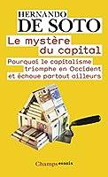 Le myst�re du capital : Pourquoi le capitalisme triomphe en Occident et �choue partout ailleurs