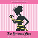 The Princess Plan: Shrink Your Waist. Expand Your Beauty | Dr. Jennifer Hanes