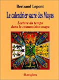 Le Calendrier sacr des mayas : Lecture du temps dans la cosmovision maya