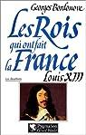 Les rois qui ont fait la France : Louis XIII