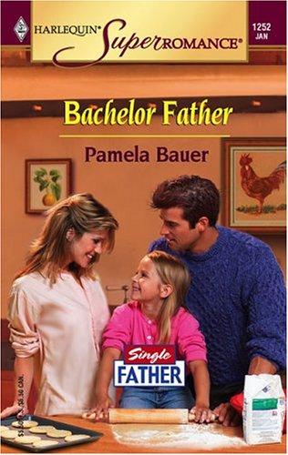 Bachelor Father : Single Father (Harlequin Superromance No. 1252), PAMELA BAUER