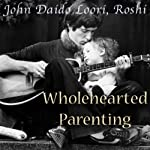 Wholehearted Parenting: Caoshan's Love Between Parent and Child | John Daido Loori Roshi