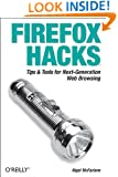 Firefox Hacks: Tips & Tools for Next-Generation Web Browsing
