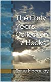 Rose Macaulay - The Early Years Collection (7 Books including The Furnace, The Lee Shore, Non-Combatants and Others, What Not, Potterism - A Tragi-Farcical Tract, Dangerous Ages & Mystery At Geneva)