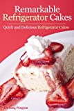 Remarkable Refrigerator Cakes - Quick and Delicious Refrigerator Cakes