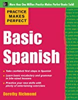 Practice Makes Perfect Basic Spanish: Basic Spanish