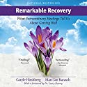 Remarkable Recovery: What Extraordinary Healings Tell Us About Getting Well and Staying Well Audiobook by Marc Ian Barasch, Caryle Hirshberg Narrated by Steve Baker