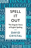 Spell It Out: The Singular Story of English Spelling David Crystal