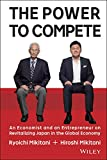 Hiroshi Mikitani The Power to Compete: An Economist and an Entrepreneur on Revitalizing Japan in the Global Economy