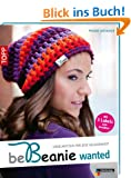 be Beanie! Wanted: H�kelm�tzen f�r jede Gelegenheit