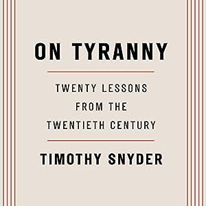 On Tyranny: Twenty Lessons from the Twentieth Century Hörbuch von Timothy Snyder Gesprochen von: Timothy Snyder