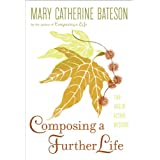 Composing a Further Life: The Age of Active Wisdom ~ Mary Catherine Bateson