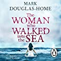 The Woman Who Walked into the Sea Audiobook by Mark Douglas-Home Narrated by David Monteath