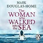 The Woman Who Walked into the Sea | Mark Douglas-Home