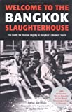 Joe Maier Welcome to the Bangkok Slaughterhouse: The Battle for Human Dignity in Bangkok's Bleakest Slums