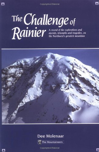 The Challenge of Rainier: A Record of the Explorations and Ascents, Triumphs and Tragedies, on the Northwest's Greatest Mounta