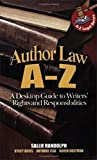 Author Law A To Z: A Desktop Guide to Writers' Rights and Responsibilities (Capital Ideas)