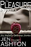 The Pleasure Diaries: Volume 1 (Six Sinfully Delicious Stories)