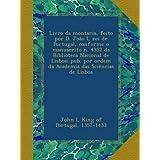 Livro da montaria, feito por D. João I, rei de Portugal, conforme o manuscrito n. 4352 da Biblioteca Nacional...
