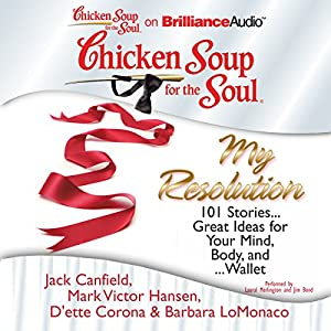 Chicken Soup for the Soul: My Resolution: 101 Stories...Great Ideas for Your Mind, Body, and...Wallet | [Jack Canfield, Mark Victor Hansen, D'ette Corona, Barbara LoMonaco]