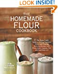 The Homemade Flour Cookbook: The Home...