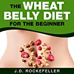 The Wheat Belly Diet for the Beginner | J.D. Rockefeller