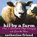 Hit by a Farm: How I Learned to Stop Worrying and Love the Barn (       UNABRIDGED) by Catherine Friend Narrated by Catherine Friend