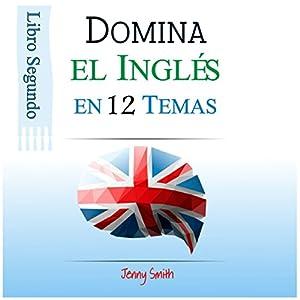 Domine el Inglés en 12 Temas. Libro Segundo: Más de 200 palabras y expresiones de nivel intermedio explicadas Audiobook