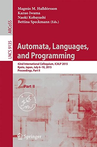 Automata, Languages, and Programming: 42nd International Colloquium, ICALP 2015, Kyoto, Japan, July 6-10, 2015, Proceedi