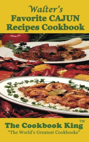 Walter's Favorite CAJUN Recipes Cookbook by The Cookbook King