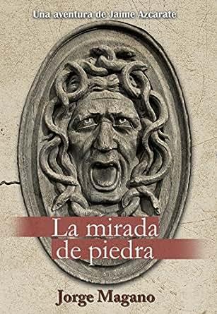 LA MIRADA DE PIEDRA (Aventuras de Jaime Azcárate nº 3) (Spanish