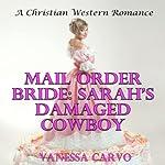 Mail Order Bride: Sarah's Damaged Cowboy | Vanessa Carvo
